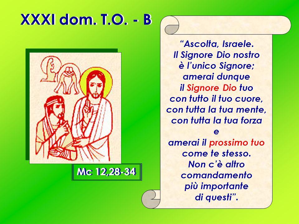 XXXI dom.T.O. - B Mc 12,28-34 Ascolta, Israele.