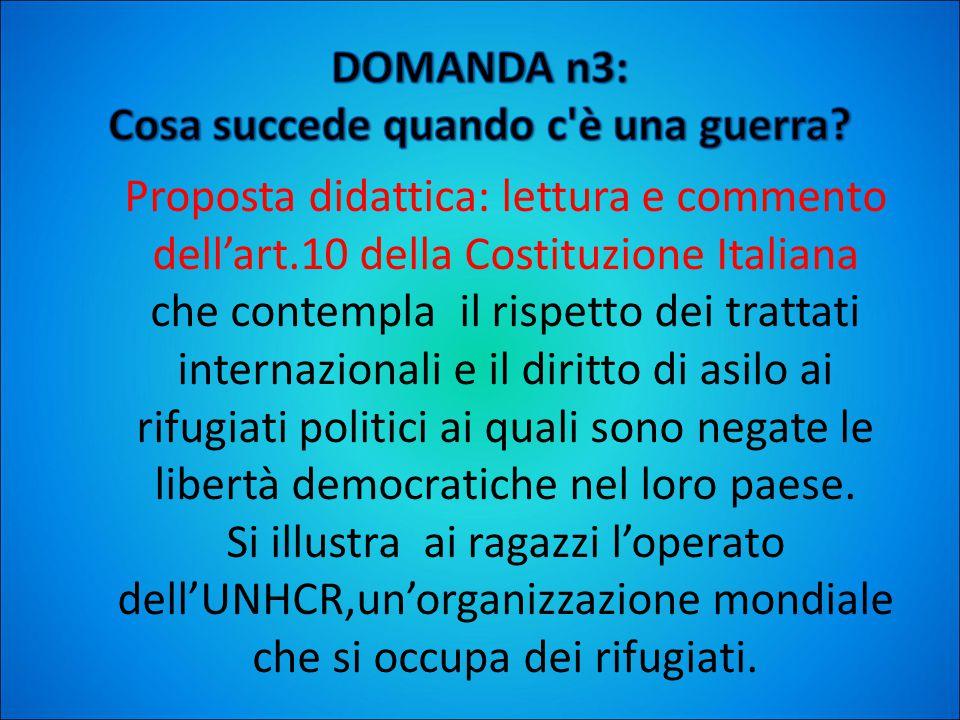 Proposta didattica: lettura e commento dell'art.10 della Costituzione Italiana che contempla il rispetto dei trattati internazionali e il diritto di asilo ai rifugiati politici ai quali sono negate le libertà democratiche nel loro paese.