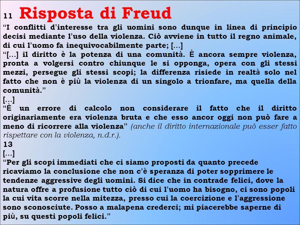 11 Risposta di Freud I conflitti d ' interesse tra gli uomini sono dunque in linea di principio decisi mediante l ' uso della violenza.