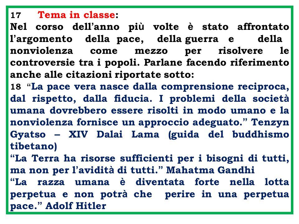 17 Tema in classe: Nel corso dell ' anno pi ù volte è stato affrontato l ' argomento della pace, della guerra e della nonviolenza come mezzo per risolvere le controversie tra i popoli.