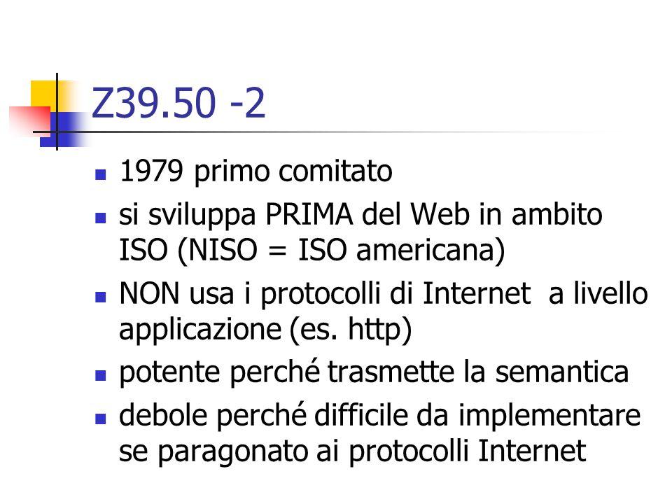 Z39.50 (1) http://lcweb.loc.gov/catdir/bibcontrol/m oen_paper.html http://lcweb.loc.gov/catdir/bibcontrol/m oen_paper.html Protocollo per la ricerca in rete dell'informazione bib colloquio tra macchine uso prevalente con gateway web
