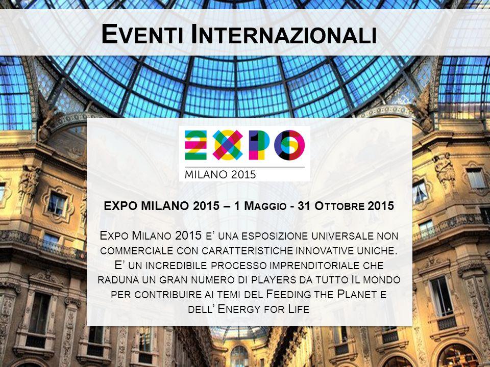 EXPO MILANO 2015 – 1 M AGGIO - 31 O TTOBRE 2015 E XPO M ILANO 2015 E ' UNA ESPOSIZIONE UNIVERSALE NON COMMERCIALE CON CARATTERISTICHE INNOVATIVE UNICHE.
