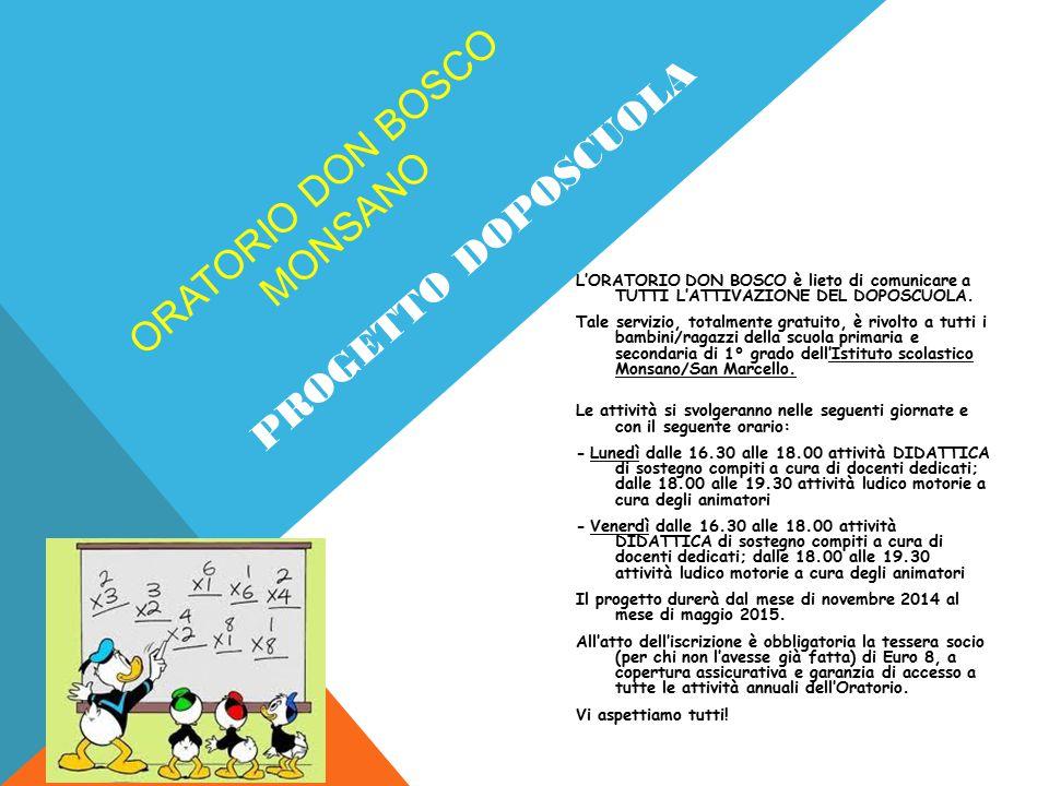 ORATORIO DON BOSCO MONSANO L'ORATORIO DON BOSCO è lieto di comunicare a TUTTI L'ATTIVAZIONE DEL DOPOSCUOLA. Tale servizio, totalmente gratuito, è rivo