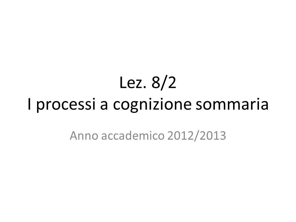 Lez. 8/2 I processi a cognizione sommaria Anno accademico 2012/2013