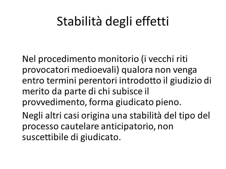 Stabilità degli effetti Nel procedimento monitorio (i vecchi riti provocatori medioevali) qualora non venga entro termini perentori introdotto il giud