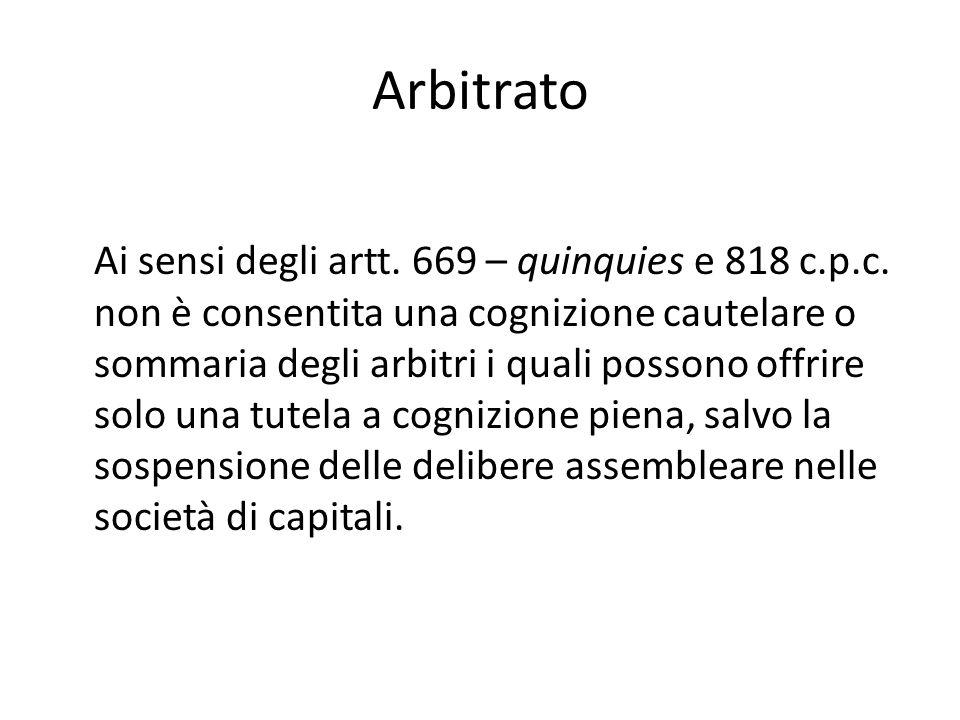 Arbitrato Ai sensi degli artt. 669 – quinquies e 818 c.p.c. non è consentita una cognizione cautelare o sommaria degli arbitri i quali possono offrire