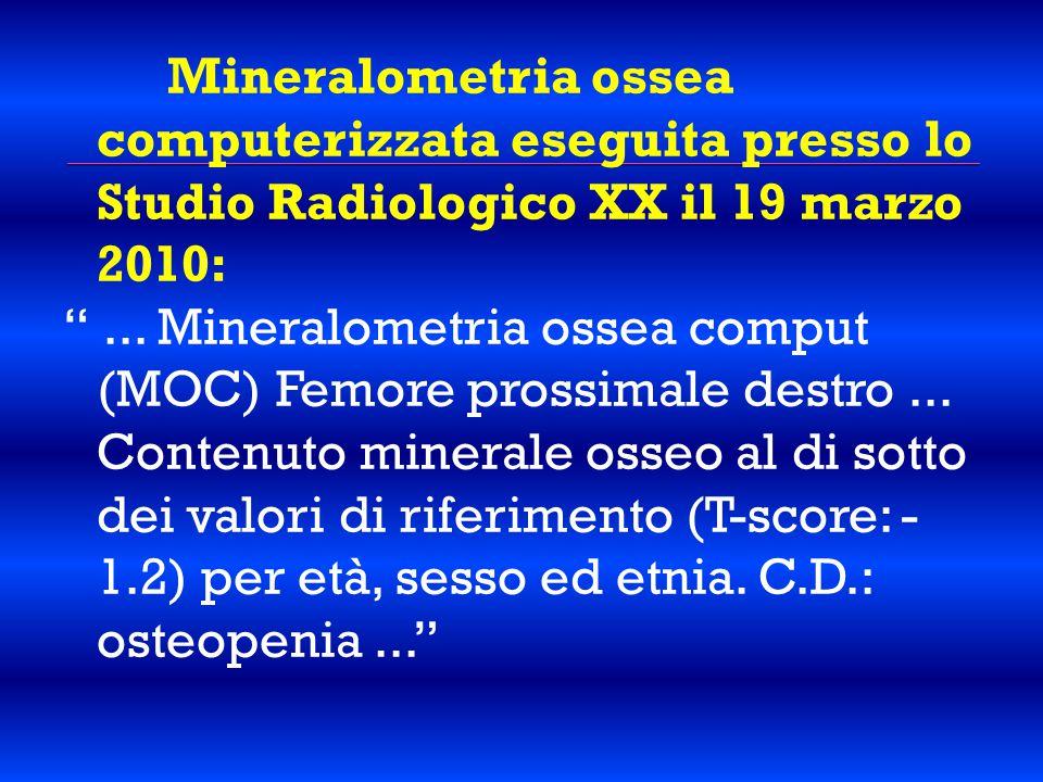 """Mineralometria ossea computerizzata eseguita presso lo Studio Radiologico XX il 19 marzo 2010: """"... Mineralometria ossea comput (MOC) Femore prossimal"""