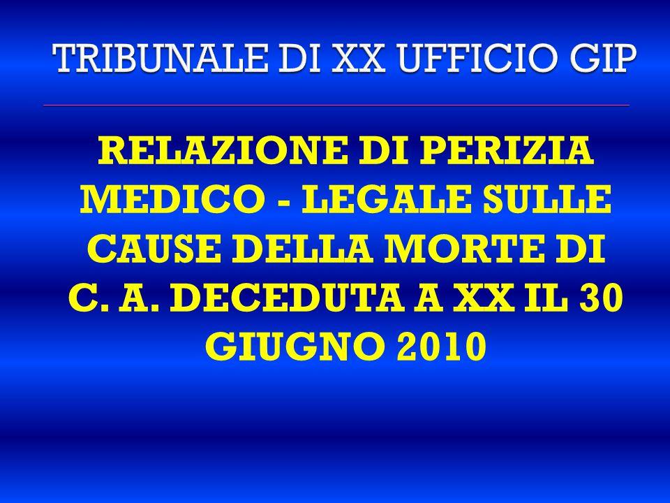 RELAZIONE DI PERIZIA MEDICO - LEGALE SULLE CAUSE DELLA MORTE DI C. A. DECEDUTA A XX IL 30 GIUGNO 2010