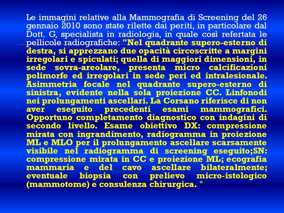 Le immagini relative alla Mammografia di Screening del 26 gennaio 2010 sono state rilette dai periti, in particolare dal Dott. G, specialista in radio