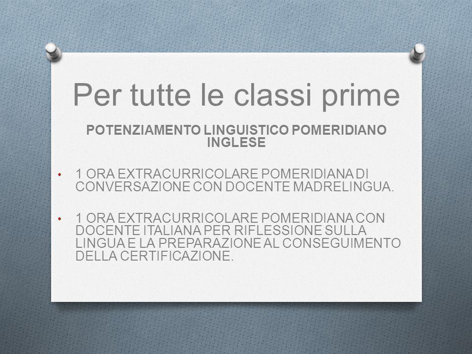 Per tutte le classi prime POTENZIAMENTO LINGUISTICO POMERIDIANO INGLESE 1 ORA EXTRACURRICOLARE POMERIDIANA DI CONVERSAZIONE CON DOCENTE MADRELINGUA.
