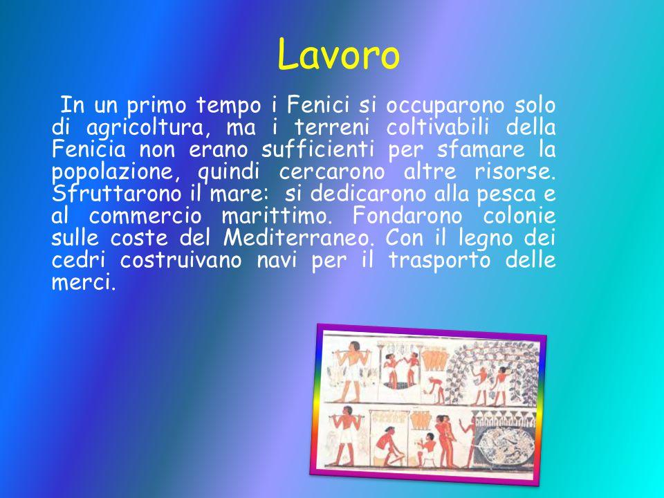 Lavoro In un primo tempo i Fenici si occuparono solo di agricoltura, ma i terreni coltivabili della Fenicia non erano sufficienti per sfamare la popol
