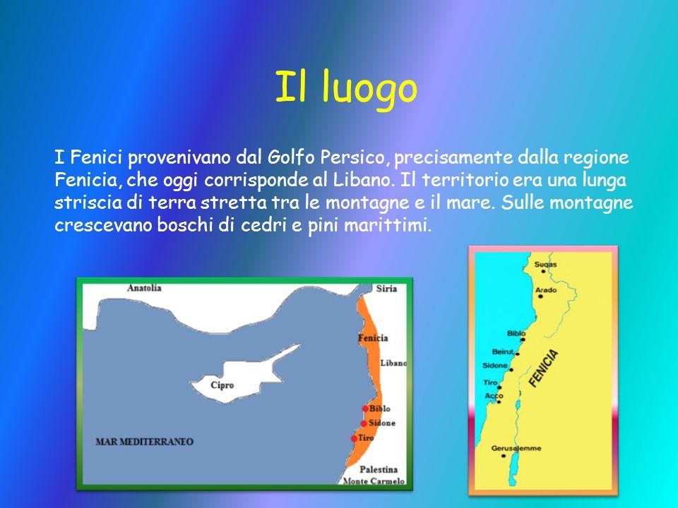Il luogo I Fenici provenivano dal Golfo Persico, precisamente dalla regione Fenicia, che oggi corrisponde al Libano. Il territorio era una lunga stris