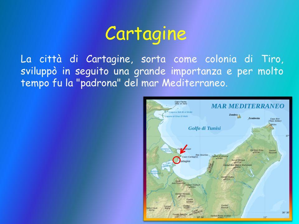 Cartagine La città di Cartagine, sorta come colonia di Tiro, sviluppò in seguito una grande importanza e per molto tempo fu la