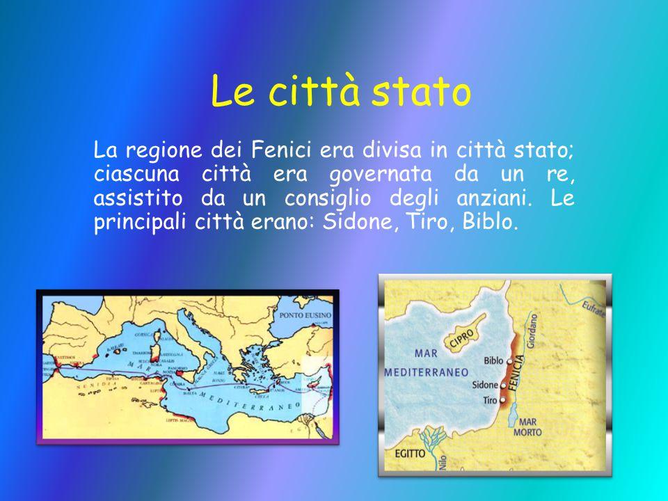 Le città stato La regione dei Fenici era divisa in città stato; ciascuna città era governata da un re, assistito da un consiglio degli anziani. Le pri
