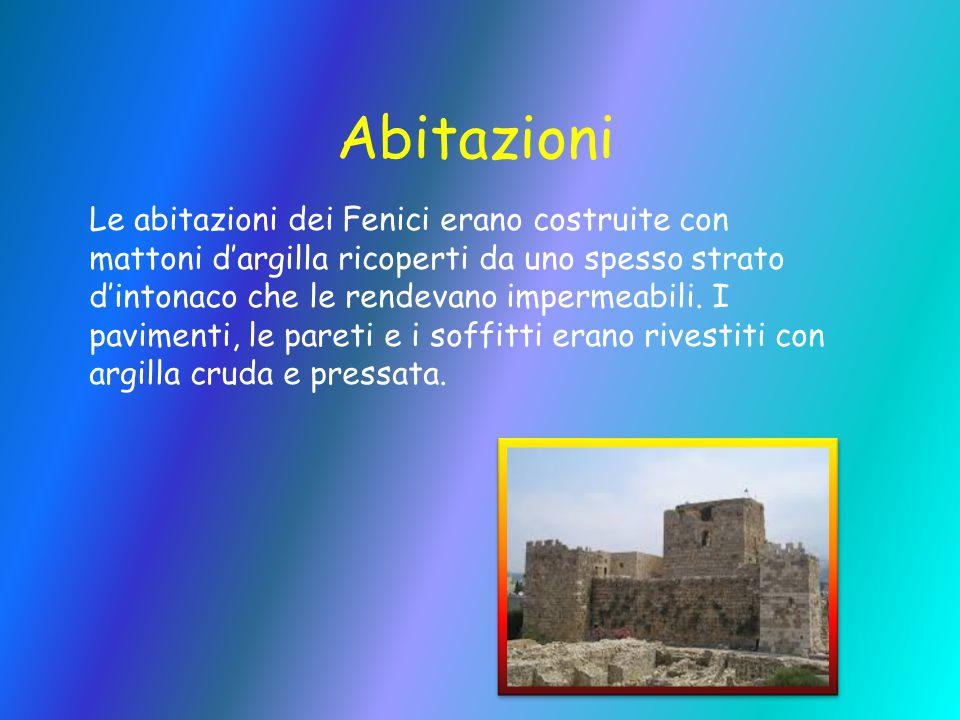 Abitazioni Le abitazioni dei Fenici erano costruite con mattoni d'argilla ricoperti da uno spesso strato d'intonaco che le rendevano impermeabili. I p