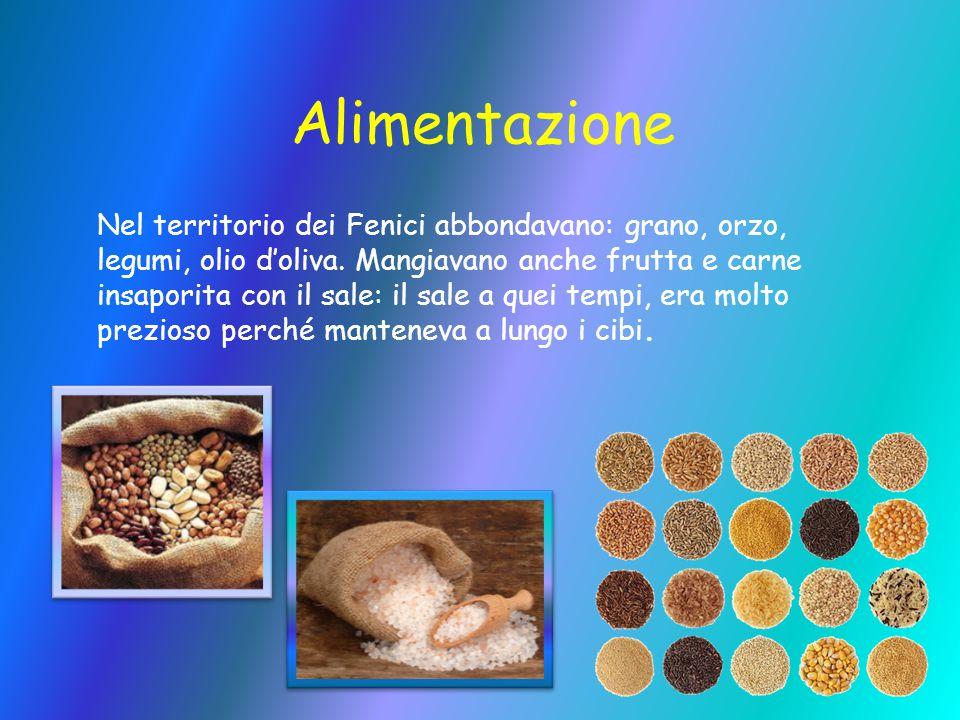Alimentazione Nel territorio dei Fenici abbondavano: grano, orzo, legumi, olio d'oliva. Mangiavano anche frutta e carne insaporita con il sale: il sal