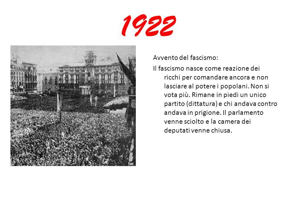 1922 Avvento del fascismo: Il fascismo nasce come reazione dei ricchi per comandare ancora e non lasciare al potere i popolani.