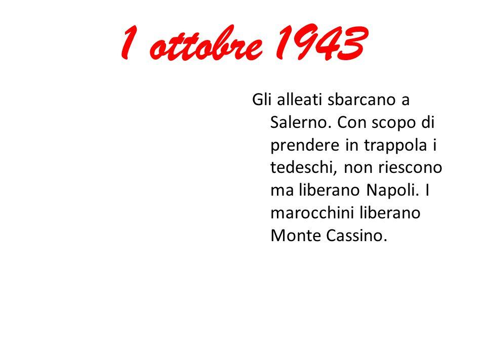 1 ottobre 1943 Gli alleati sbarcano a Salerno. Con scopo di prendere in trappola i tedeschi, non riescono ma liberano Napoli. I marocchini liberano Mo