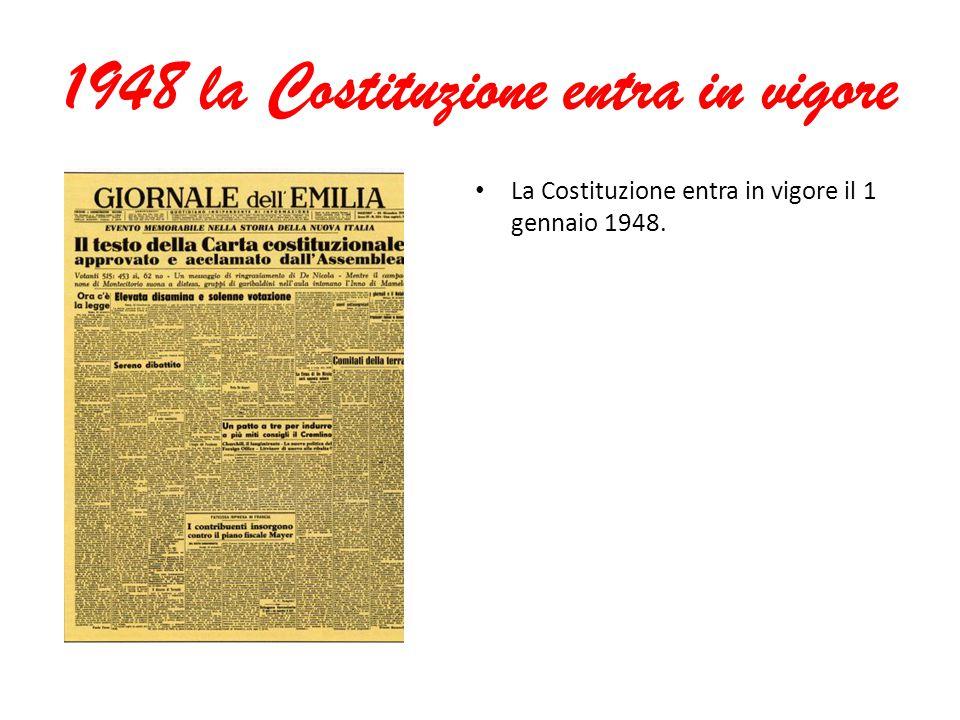 1948 la Costituzione entra in vigore La Costituzione entra in vigore il 1 gennaio 1948.