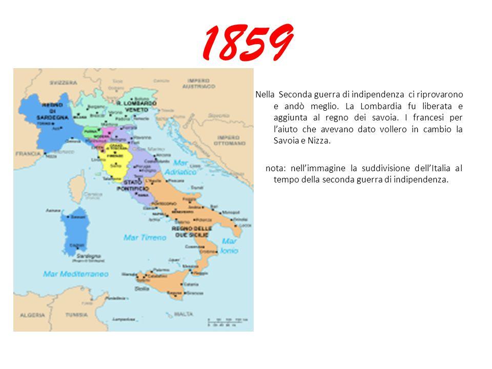 1859 Nella Seconda guerra di indipendenza ci riprovarono e andò meglio. La Lombardia fu liberata e aggiunta al regno dei savoia. I francesi per l'aiut