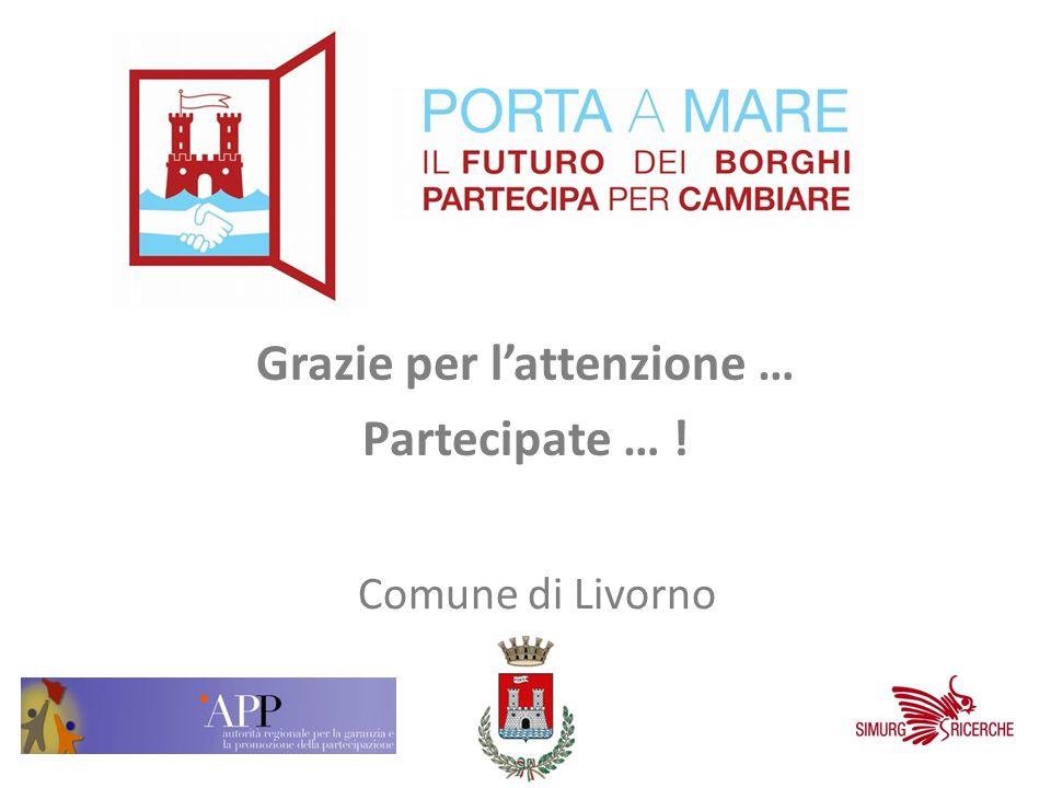 Grazie per l'attenzione … Partecipate … ! Comune di Livorno