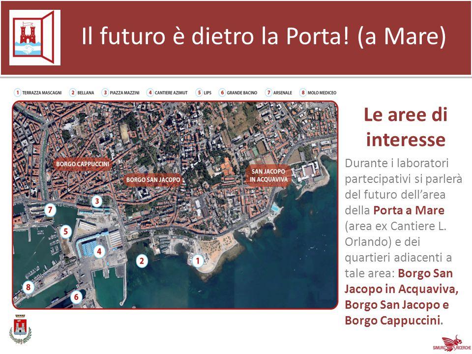 Le aree di interesse Durante i laboratori partecipativi si parlerà del futuro dell'area della Porta a Mare (area ex Cantiere L.