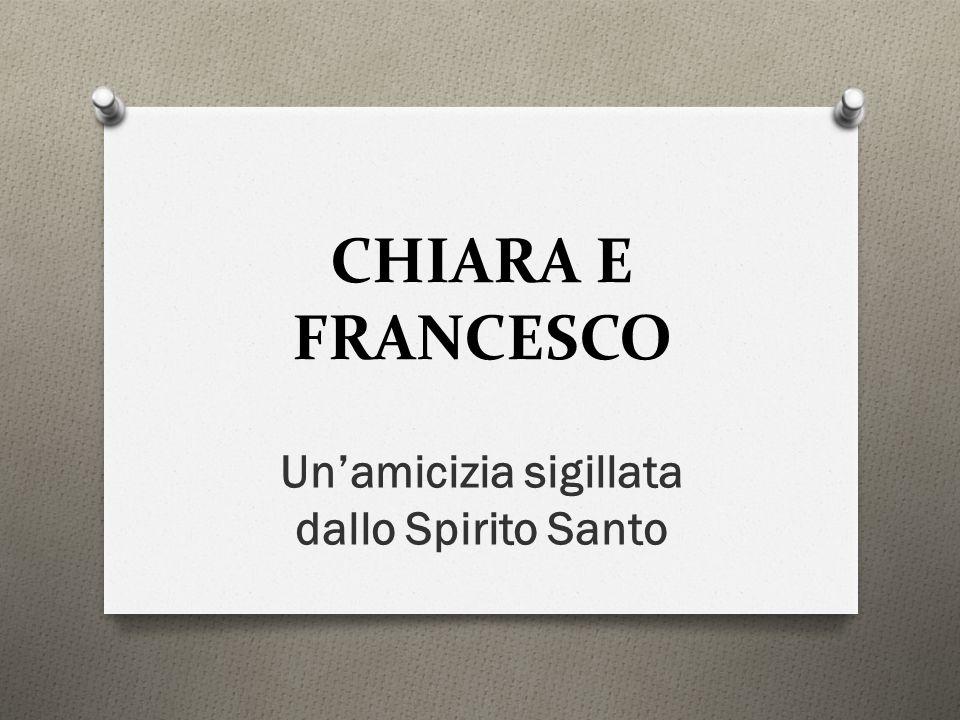 CHIARA E FRANCESCO Un'amicizia sigillata dallo Spirito Santo