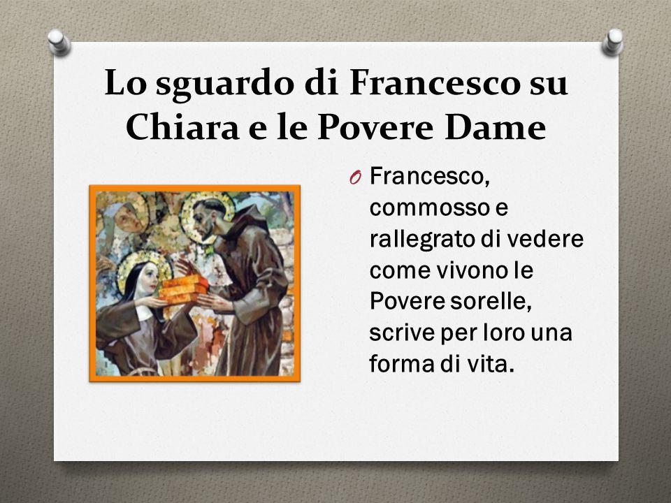 Lo sguardo di Francesco su Chiara e le Povere Dame O Francesco, commosso e rallegrato di vedere come vivono le Povere sorelle, scrive per loro una for