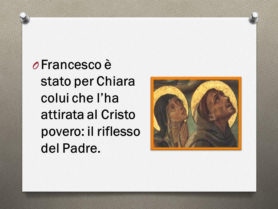 O Francesco è stato per Chiara colui che l'ha attirata al Cristo povero: il riflesso del Padre.