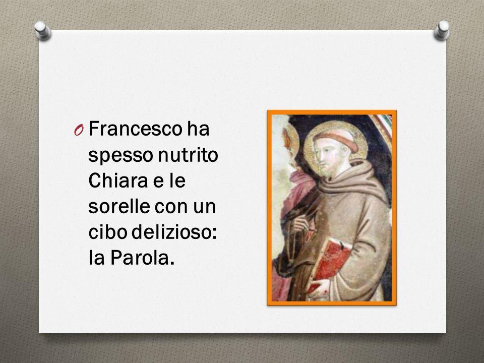 O Francesco ha spesso nutrito Chiara e le sorelle con un cibo delizioso: la Parola.