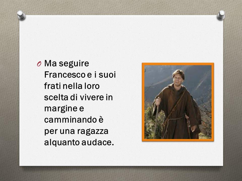 O Ma seguire Francesco e i suoi frati nella loro scelta di vivere in margine e camminando è per una ragazza alquanto audace.