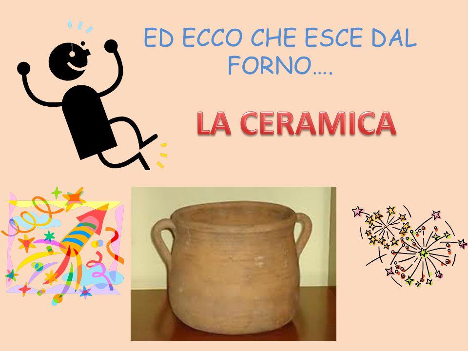 ED ECCO CHE ESCE DAL FORNO….