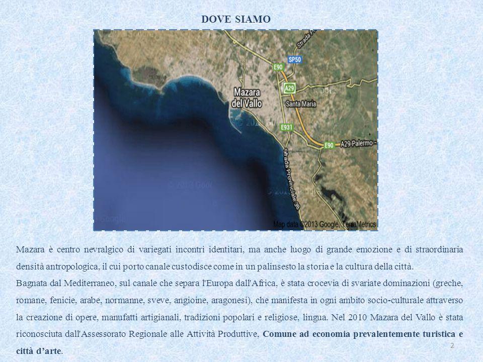DOVE SIAMO 2 Mazara è centro nevralgico di variegati incontri identitari, ma anche luogo di grande emozione e di straordinaria densità antropologica, il cui porto canale custodisce come in un palinsesto la storia e la cultura della città.