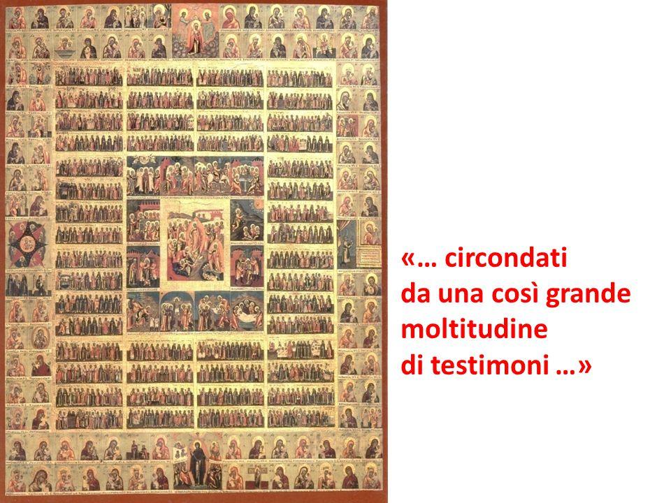 «… circondati da una così grande moltitudine di testimoni …»