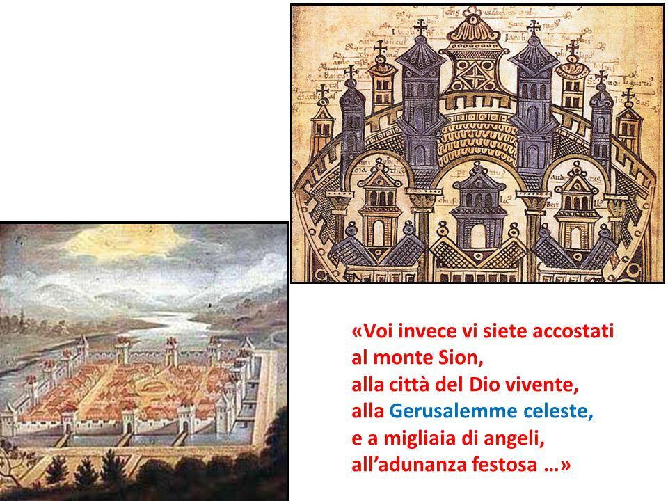 «Voi invece vi siete accostati al monte Sion, alla città del Dio vivente, alla Gerusalemme celeste, e a migliaia di angeli, all'adunanza festosa …»
