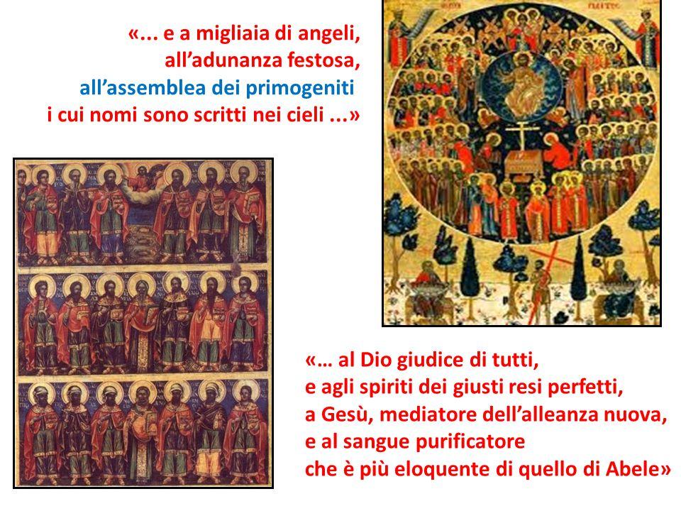 «… al Dio giudice di tutti, e agli spiriti dei giusti resi perfetti, a Gesù, mediatore dell'alleanza nuova, e al sangue purificatore che è più eloquen