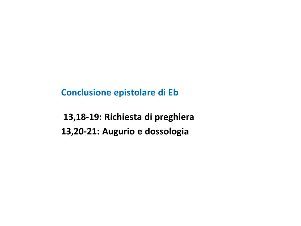 Conclusione epistolare di Eb 13,18-19: Richiesta di preghiera 13,20-21: Augurio e dossologia