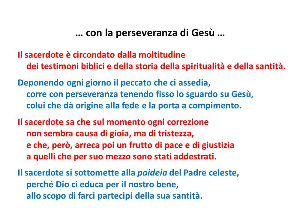 … con la perseveranza di Gesù … Il sacerdote è circondato dalla moltitudine dei testimoni biblici e della storia della spiritualità e della santità. D