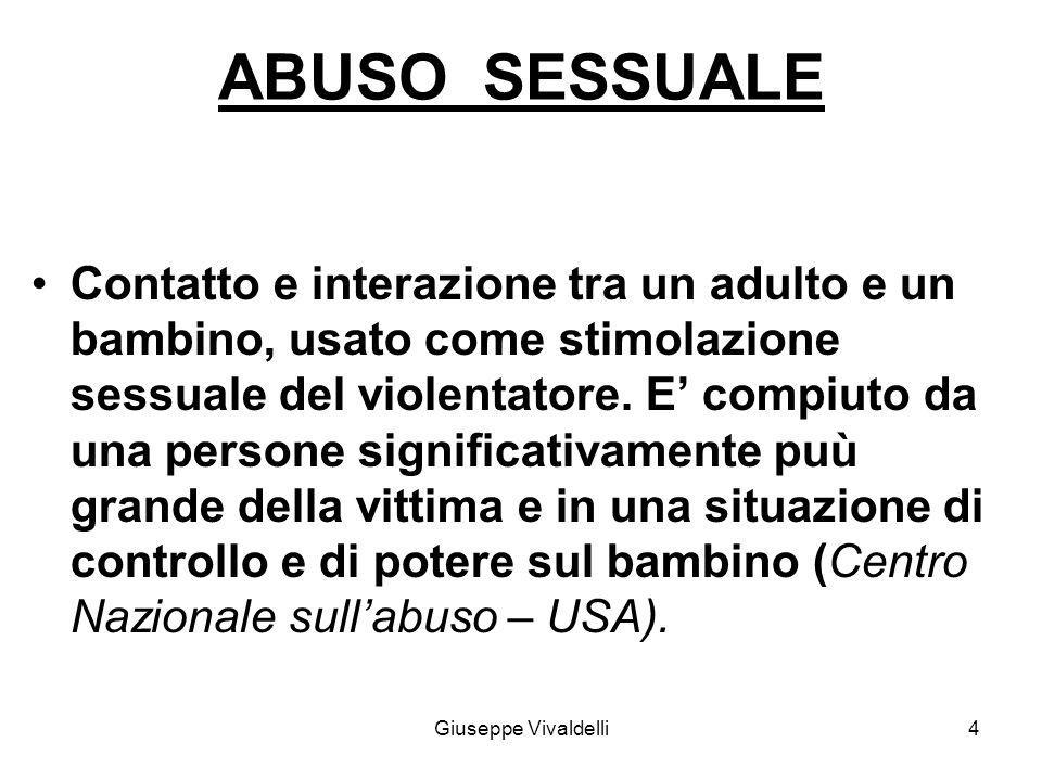 ABUSO SESSUALE Contatto e interazione tra un adulto e un bambino, usato come stimolazione sessuale del violentatore.