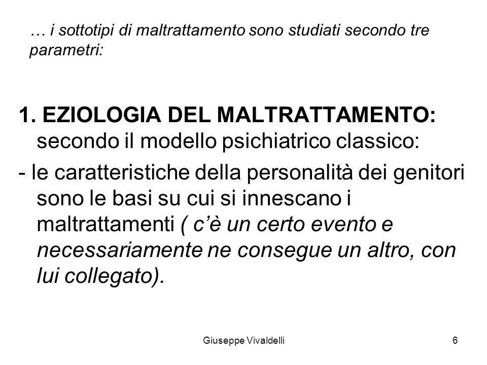 … i sottotipi di maltrattamento sono studiati secondo tre parametri: 1. EZIOLOGIA DEL MALTRATTAMENTO: secondo il modello psichiatrico classico: - le c