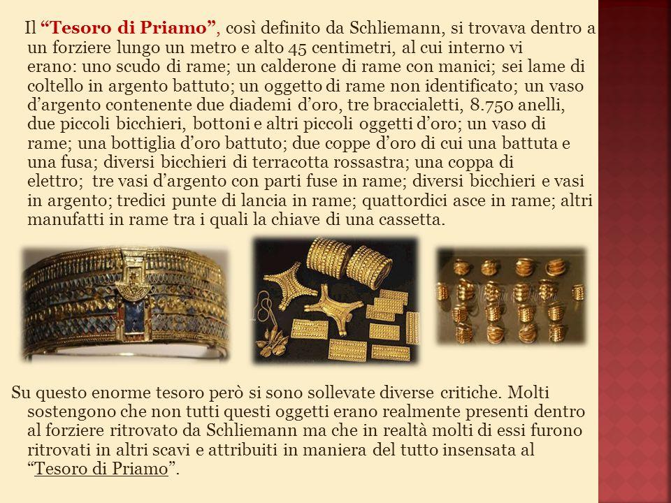 """Il """"Tesoro di Priamo"""", così definito da Schliemann, si trovava dentro a un forziere lungo un metro e alto 45 centimetri, al cui interno vi erano: uno"""