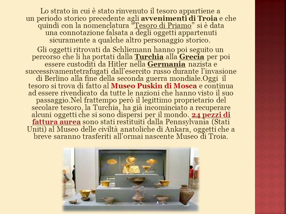 """Lo strato in cui è stato rinvenuto il tesoro appartiene a un periodo storico precedente agli avvenimenti di Troia e che quindi con la nomenclatura """"Te"""