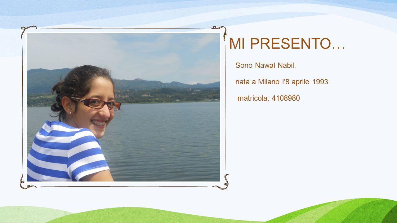 Sono Nawal Nabil, nata a Milano l'8 aprile 1993 matricola: 4108980 MI PRESENTO…