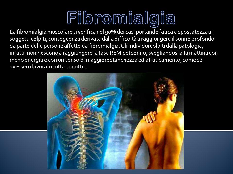 La fibromialgia muscolare si verifica nel 90% dei casi portando fatica e spossatezza ai soggetti colpiti, conseguenza derivata dalla difficoltà a ragg