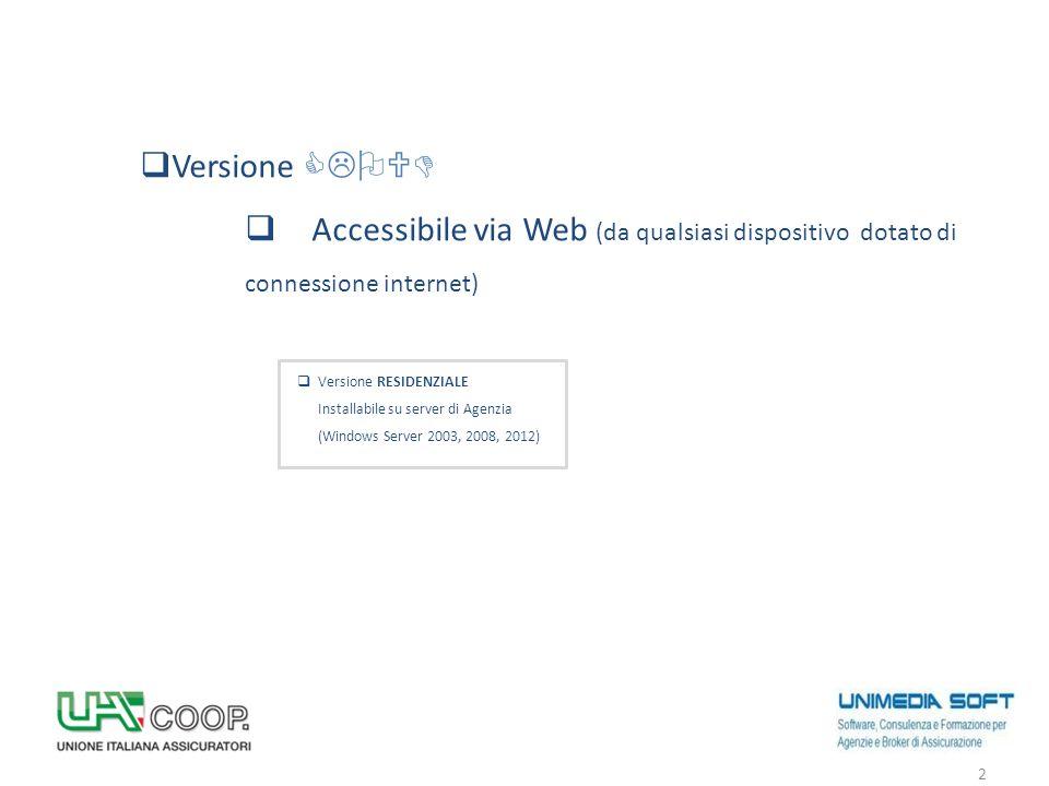  Versione CLOUD  Accessibile via Web (da qualsiasi dispositivo dotato di connessione internet)  Versione RESIDENZIALE Installabile su server di Age
