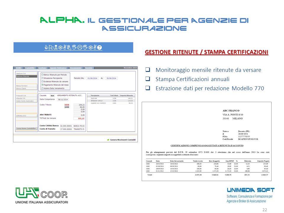 22 CONTABILITA' GESTIONE RITENUTE / STAMPA CERTIFICAZIONI  Monitoraggio mensile ritenute da versare  Stampa Certificazioni annuali  Estrazione dati