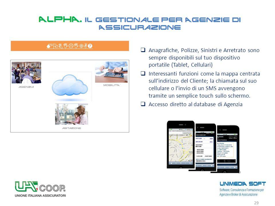  Anagrafiche, Polizze, Sinistri e Arretrato sono sempre disponibili sul tuo dispositivo portatile (Tablet, Cellulari)  Interessanti funzioni come la