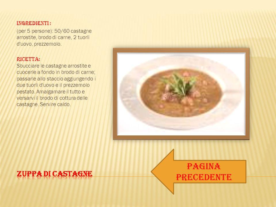 Ingredienti : (per 5 persone): 50/60 castagne arrostite, brodo di carne, 2 tuorli d'uovo, prezzemolo. RICETTA: Sbucciare le castagne arrostite e cuoce