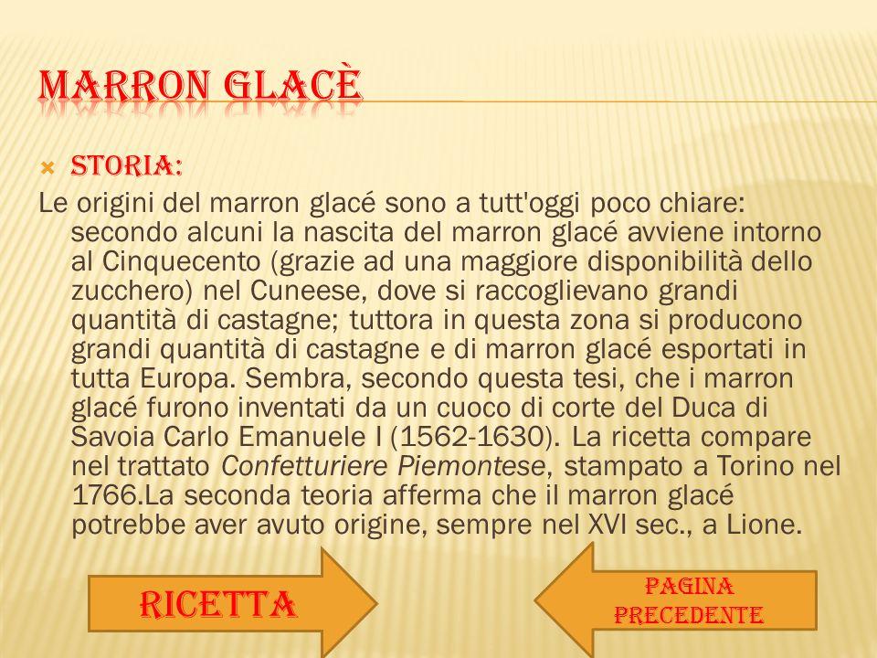  STORIA: Le origini del marron glacé sono a tutt'oggi poco chiare: secondo alcuni la nascita del marron glacé avviene intorno al Cinquecento (grazie