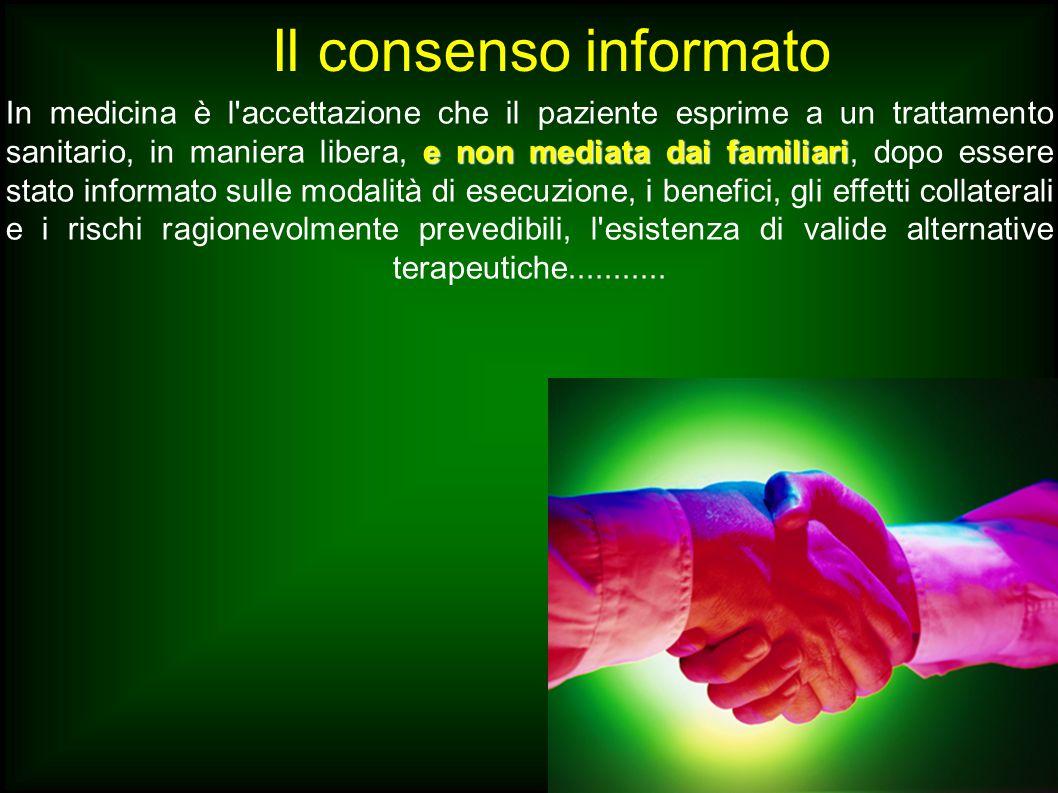 Il consenso informato e non mediata dai familiari In medicina è l'accettazione che il paziente esprime a un trattamento sanitario, in maniera libera,